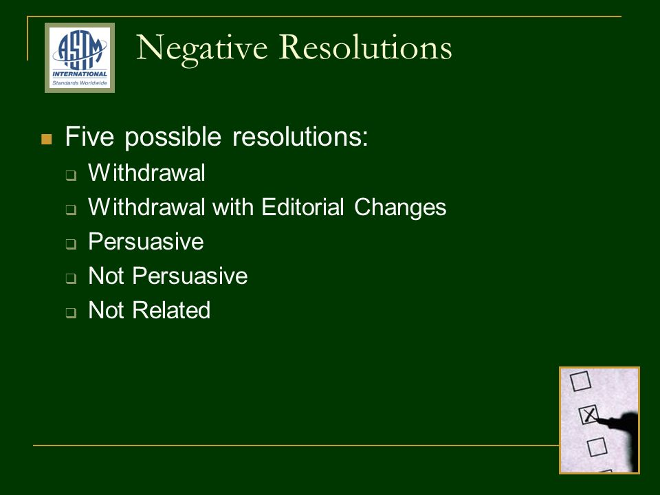 Negative Resolutions Five possible resolutions: Withdrawal Withdrawal with Editorial Changes Persuasive Not Persuasive Not Related