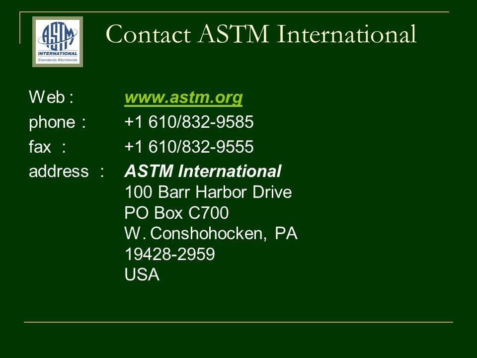 Contact ASTM International Web :www.astm.orgwww.astm.org phone : +1 610/832-9585 fax :+1 610/832-9555 address :ASTM International 100 Barr Harbor Driv
