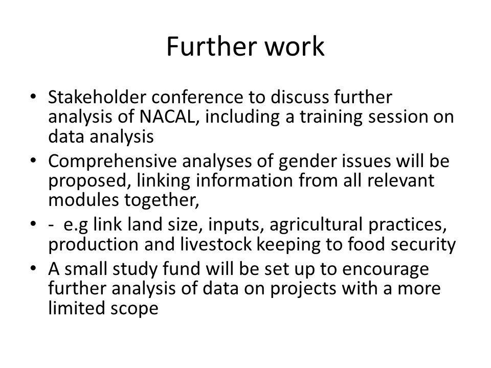 Further work Stakeholder conference to discuss further analysis of NACAL, including a training session on data analysis Comprehensive analyses of gend