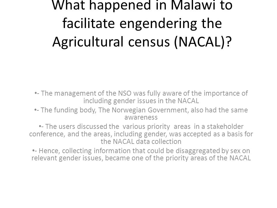What happened in Malawi to facilitate engendering the Agricultural census (NACAL)? - The management of the NSO was fully aware of the importance of in