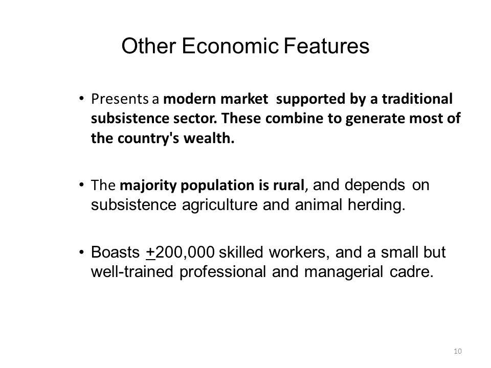 Other Economic Features Presents a modern market supported by a traditional subsistence sector.