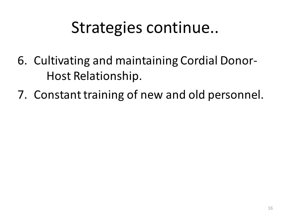 Strategies continue.. 6.Cultivating and maintaining Cordial Donor- Host Relationship.
