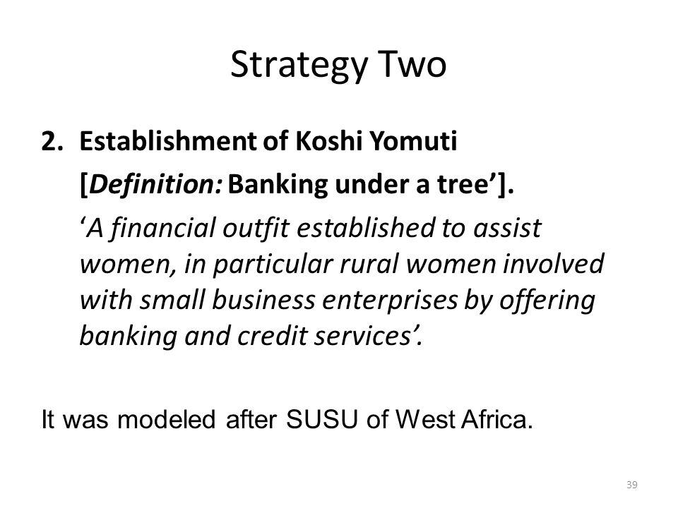 Strategy Two 2.Establishment of Koshi Yomuti [Definition: Banking under a tree].