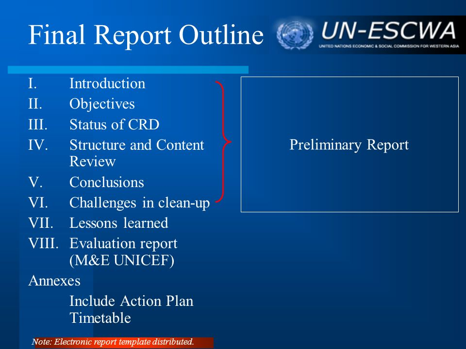Final Report Outline I.Introduction II.Objectives III.Status of CRD IV.Structure and Content Review V.Conclusions VI.Challenges in clean-up VII.Lesson