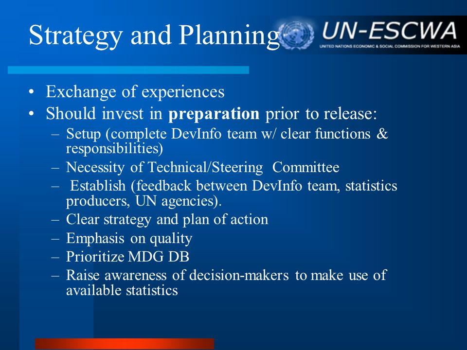 Strategy and Planning Exchange of experiences Should invest in preparation prior to release: –Setup (complete DevInfo team w/ clear functions & respon