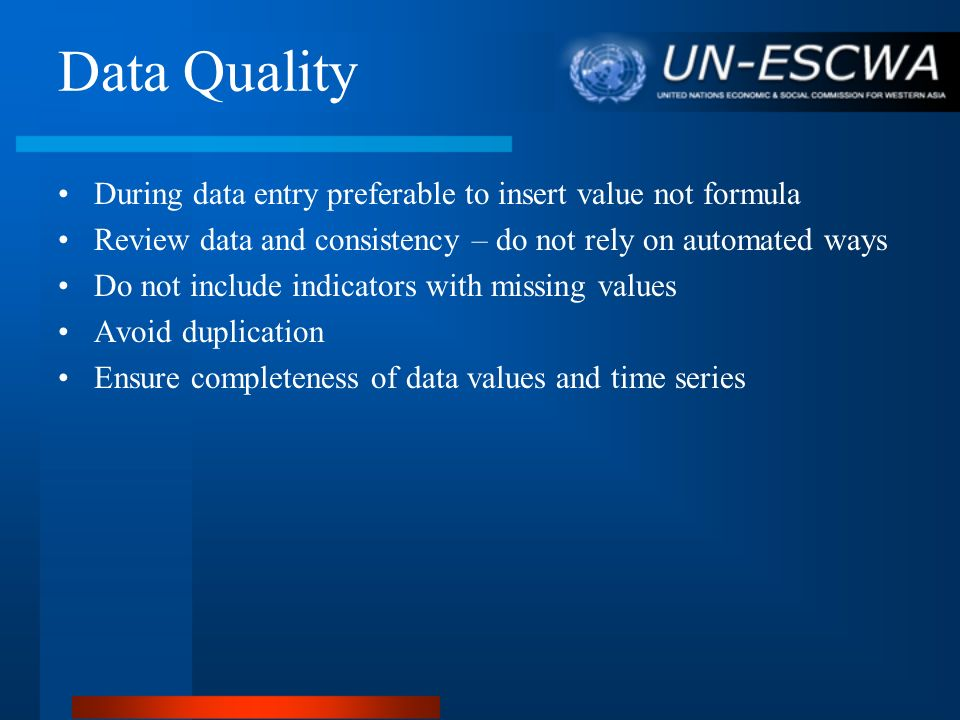 Data Quality During data entry preferable to insert value not formula Review data and consistency – do not rely on automated ways Do not include indic