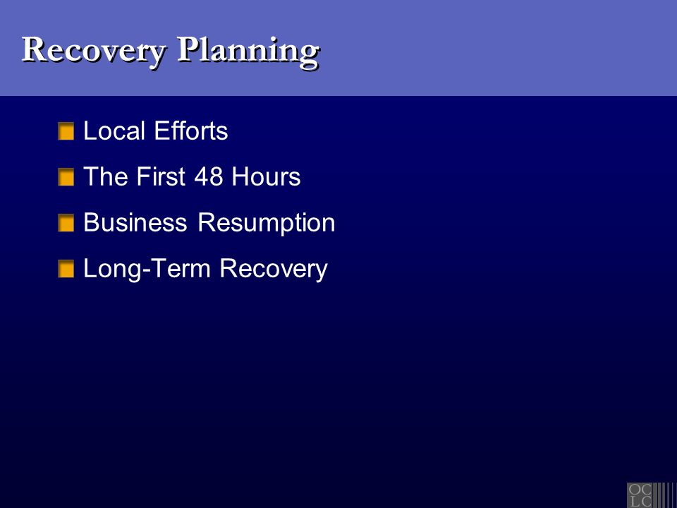 Recovery Planning Local Efforts The First 48 Hours Business Resumption Long-Term Recovery
