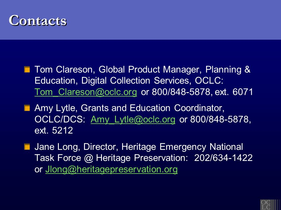 Contacts Tom Clareson, Global Product Manager, Planning & Education, Digital Collection Services, OCLC: Tom_Clareson@oclc.org or 800/848-5878, ext.