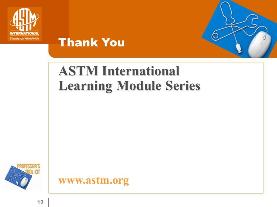 13 ASTM International Learning Module Series Thank You www.astm.org
