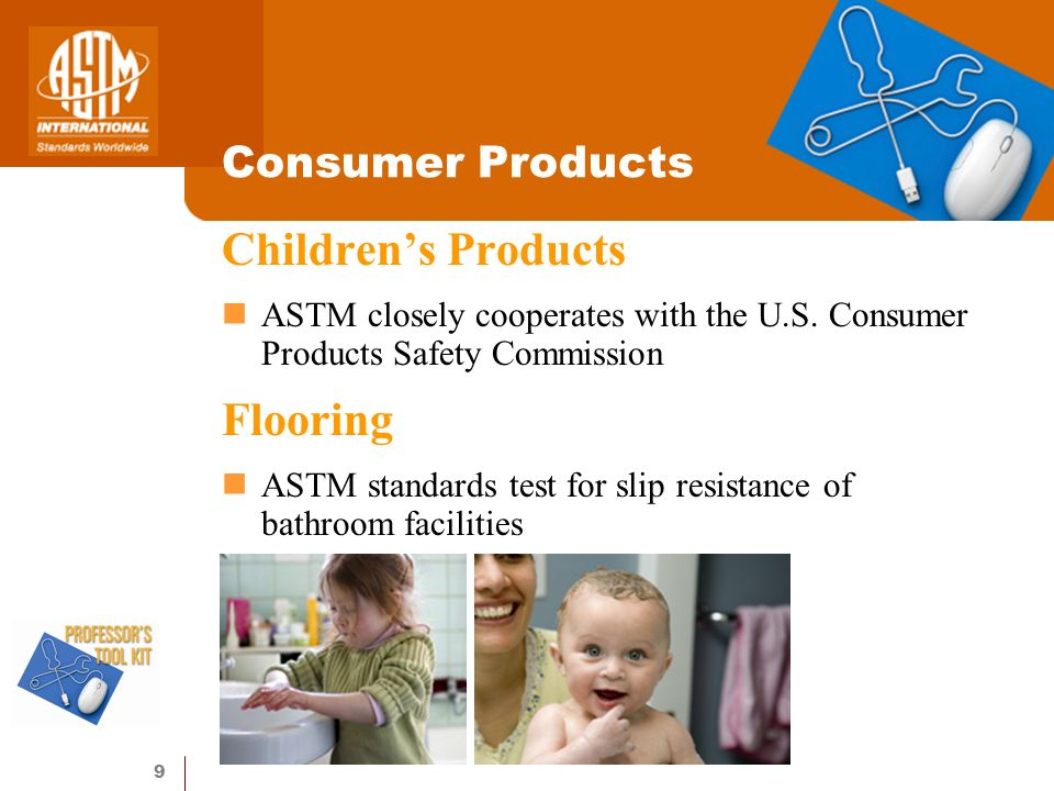 9 Consumer Products Childrens Products ASTM closely cooperates with the U.S.