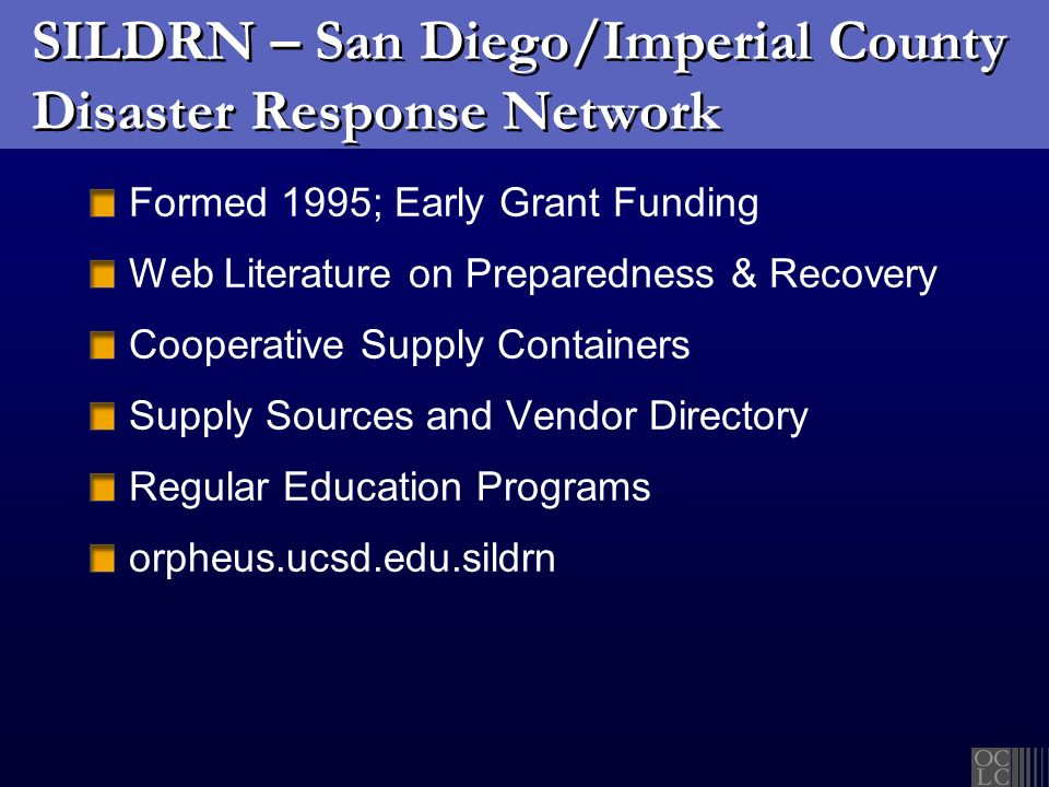 SILDRN – San Diego/Imperial County Disaster Response Network Formed 1995; Early Grant Funding Web Literature on Preparedness & Recovery Cooperative Su