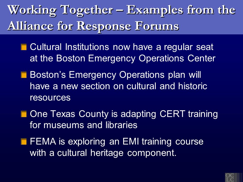 Working Together – Examples from the Alliance for Response Forums Cultural Institutions now have a regular seat at the Boston Emergency Operations Cen