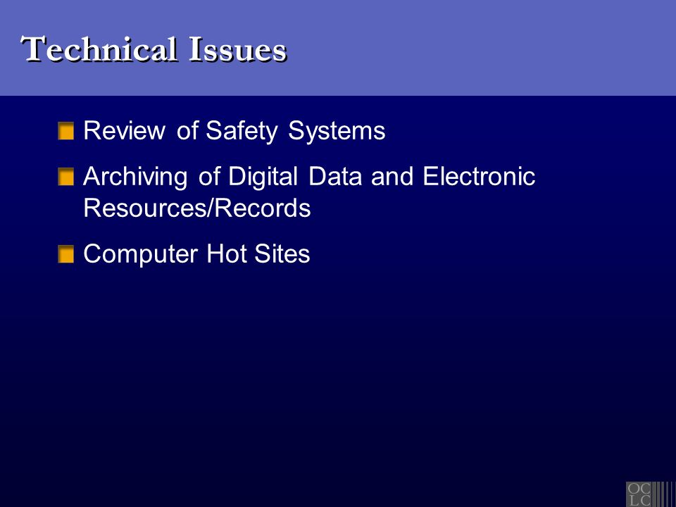 Technical Issues Review of Safety Systems Archiving of Digital Data and Electronic Resources/Records Computer Hot Sites