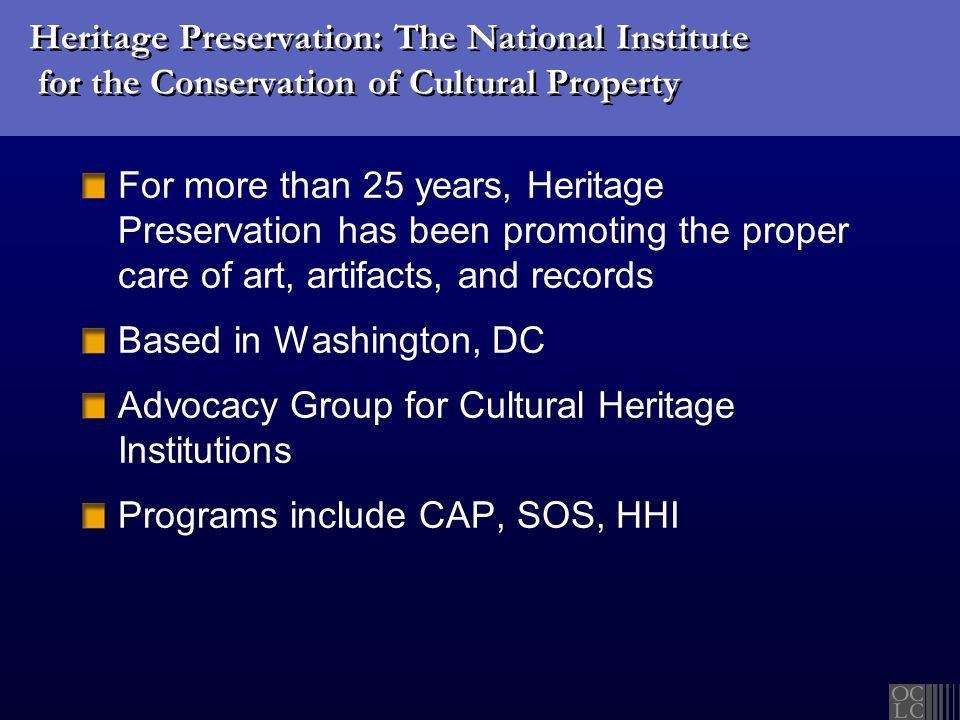 Heritage Preservation: The National Institute for the Conservation of Cultural Property For more than 25 years, Heritage Preservation has been promoti