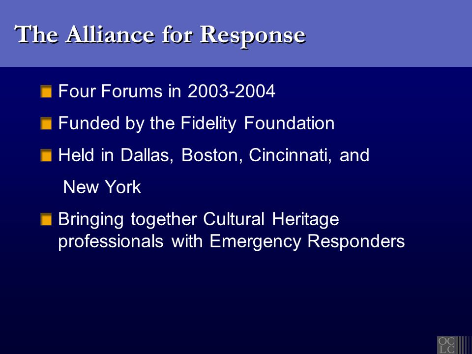 The Alliance for Response Four Forums in 2003-2004 Funded by the Fidelity Foundation Held in Dallas, Boston, Cincinnati, and New York Bringing togethe