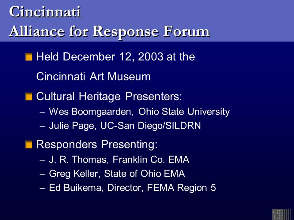 Cincinnati Alliance for Response Forum Held December 12, 2003 at the Cincinnati Art Museum Cultural Heritage Presenters: –Wes Boomgaarden, Ohio State