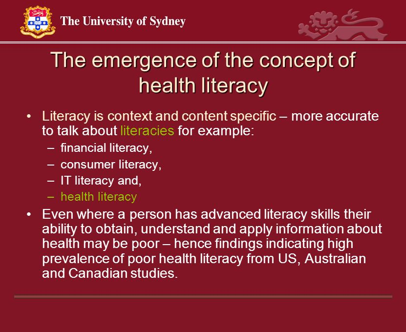 The emergence of the concept of health literacy Literacy is context and content specific – more accurate to talk about literacies for example: –financ