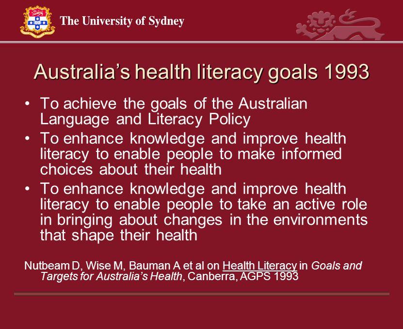 Australias health literacy goals 1993 To achieve the goals of the Australian Language and Literacy Policy To enhance knowledge and improve health lite