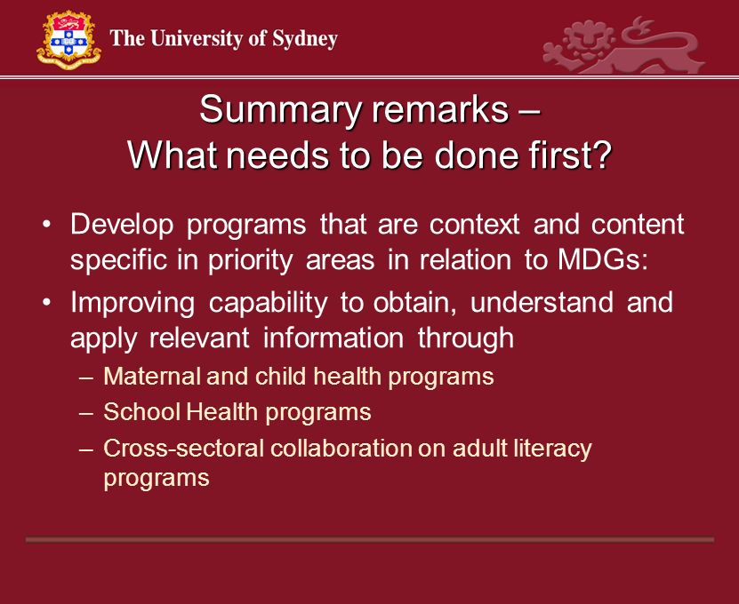Summary remarks – What needs to be done first? Develop programs that are context and content specific in priority areas in relation to MDGs: Improving