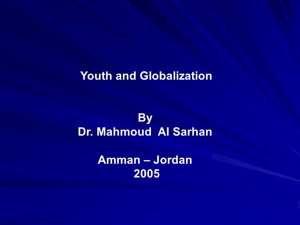 Youth and Globalization By Dr. Mahmoud Al Sarhan Amman – Jordan 2005