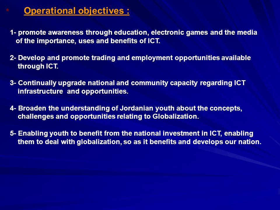 Operational objectives : 1- promote awareness through education, electronic games and the media of the importance, uses and benefits of ICT.