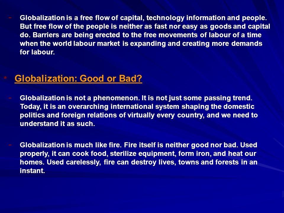 Globalization is a free flow of capital, technology information and people.