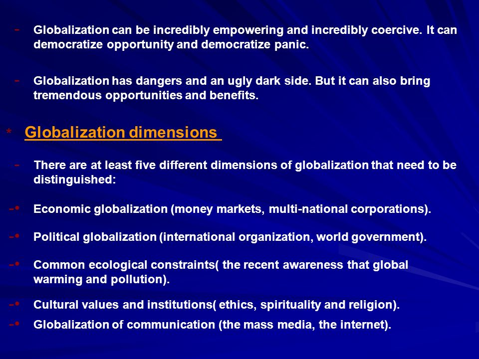 Globalization can be incredibly empowering and incredibly coercive.