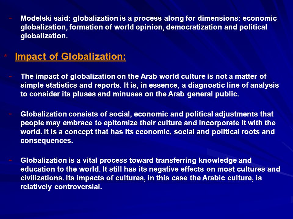 Modelski said: globalization is a process along for dimensions: economic globalization, formation of world opinion, democratization and political globalization.