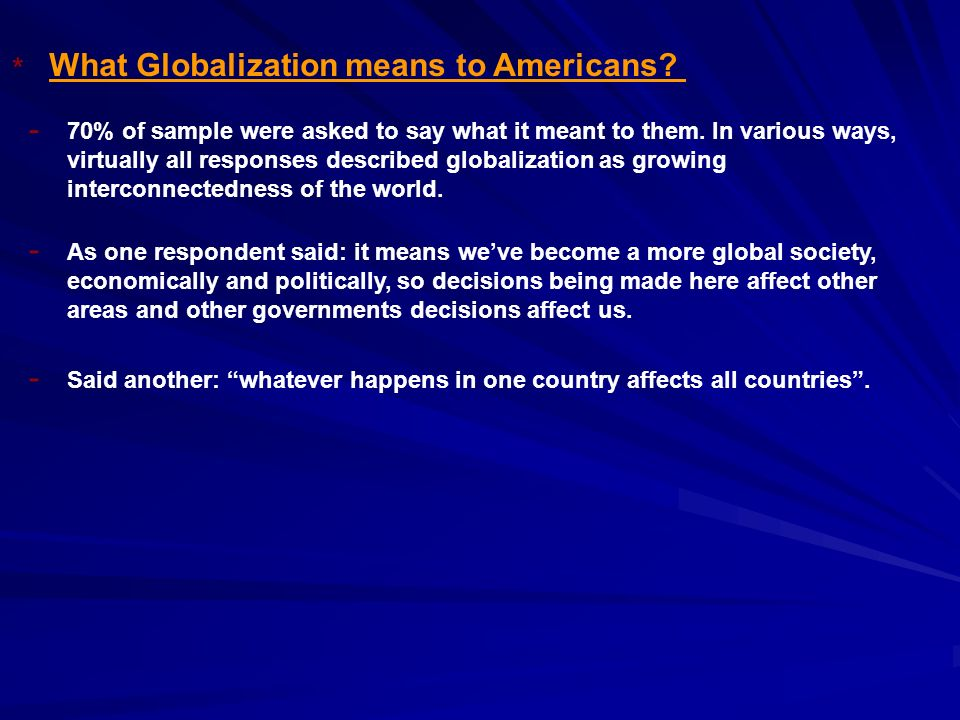 What Globalization means to Americans. * 70% of sample were asked to say what it meant to them.