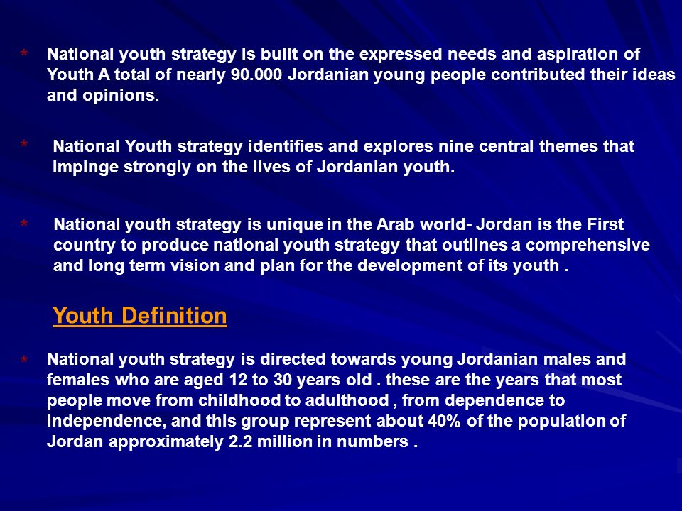 National youth strategy is built on the expressed needs and aspiration of Youth A total of nearly 90.000 Jordanian young people contributed their ideas and opinions.