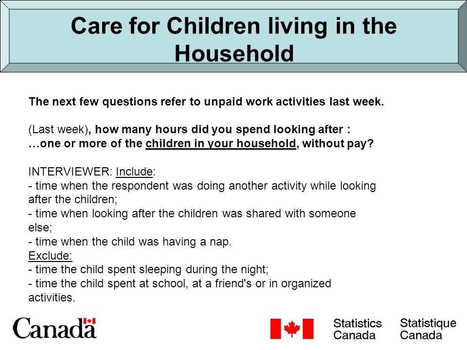 Care for Children living in the Household The next few questions refer to unpaid work activities last week.