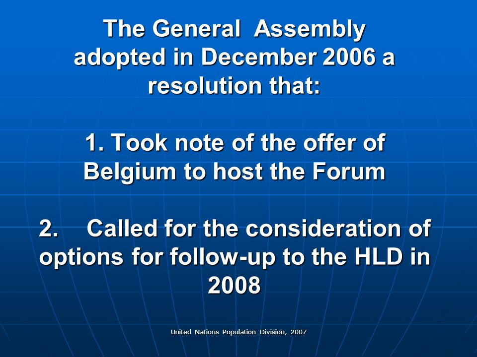 United Nations Population Division, 2007 The General Assembly adopted in December 2006 a resolution that: 1.