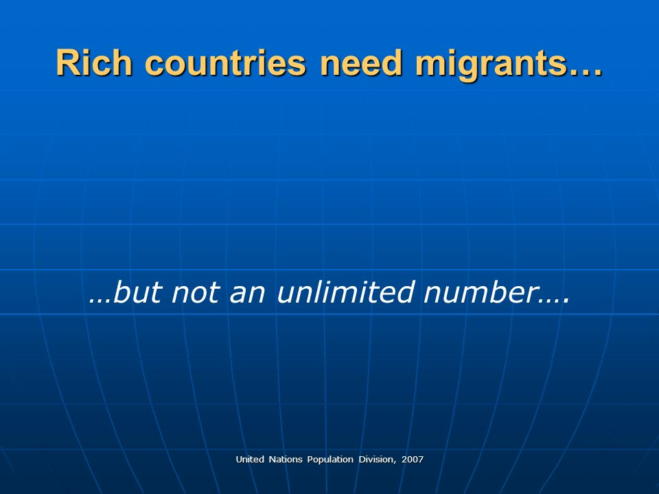 United Nations Population Division, 2007 Rich countries need migrants… …but not an unlimited number….