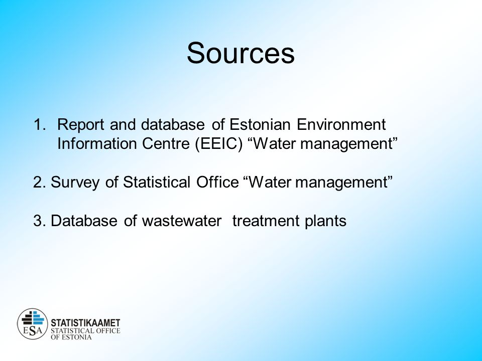 Sources 1.Report and database of Estonian Environment Information Centre (EEIC) Water management 2.