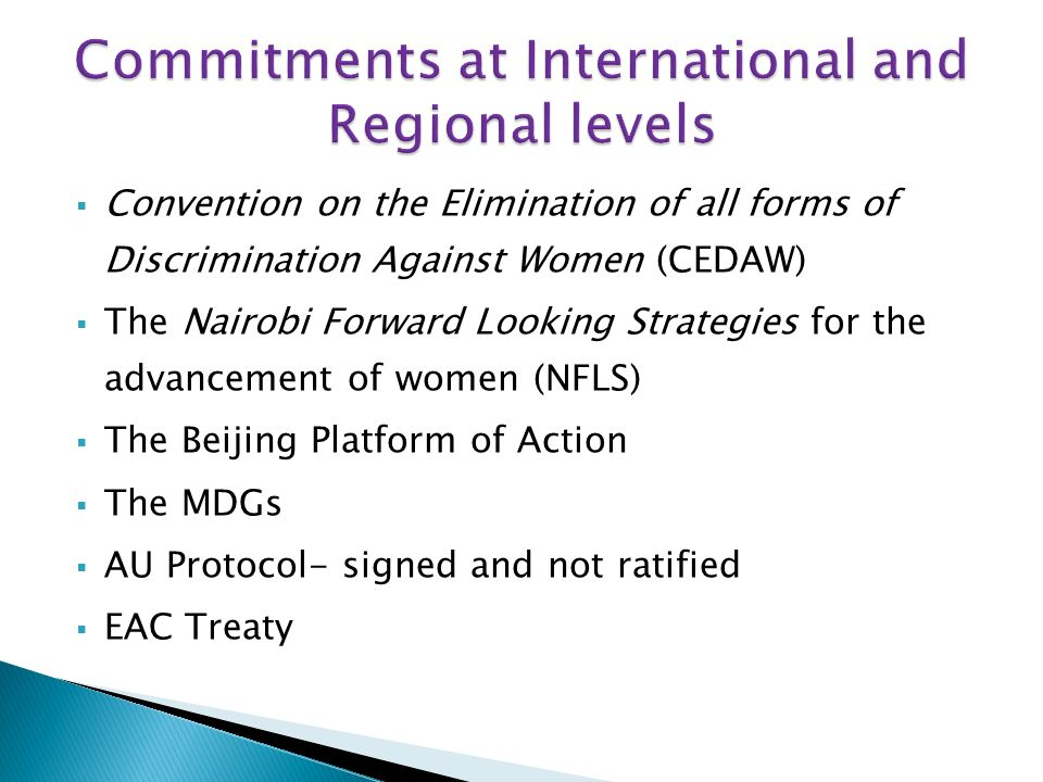 National Gender Policy (2000) Sessional Paper No 2 of 2006 on Gender equality and development Sexual Offences Act, 2006 National Vision 2030 goals National Medium Term Plans 30% Presidential directive on public sector that all employment and promotion must be women