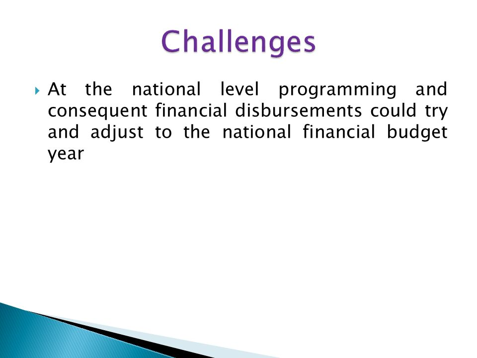 At the national level programming and consequent financial disbursements could try and adjust to the national financial budget year