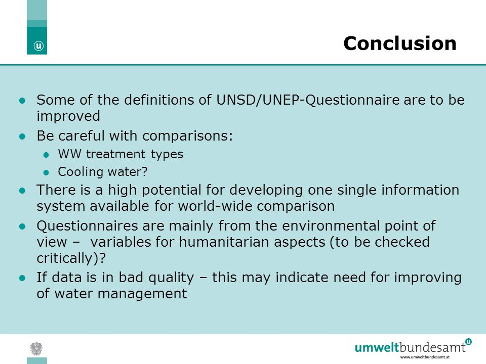 05.04.2004 | Slide 11 Conclusion Some of the definitions of UNSD/UNEP-Questionnaire are to be improved Be careful with comparisons: WW treatment types Cooling water.