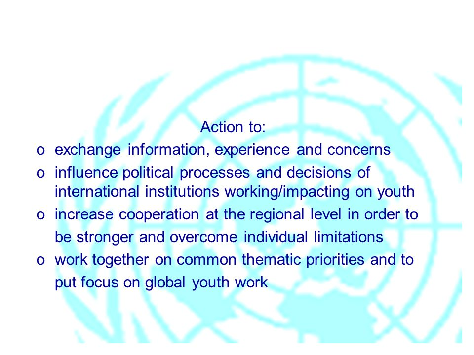Action to: oexchange information, experience and concerns oinfluence political processes and decisions of international institutions working/impacting