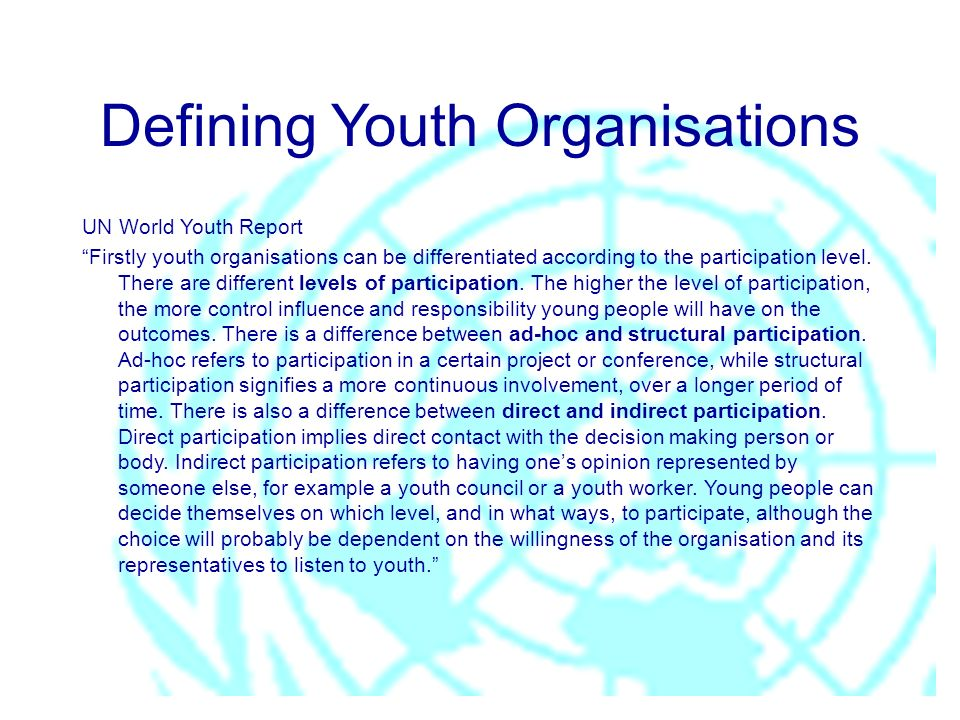 Defining Youth Organisations UN World Youth Report Firstly youth organisations can be differentiated according to the participation level. There are d