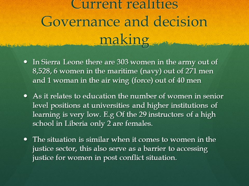 Current realities Governance and decision making In Sierra Leone there are 303 women in the army out of 8,528, 6 women in the maritime (navy) out of 2