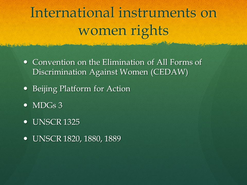International instruments on women rights Convention on the Elimination of All Forms of Discrimination Against Women (CEDAW) Convention on the Elimina
