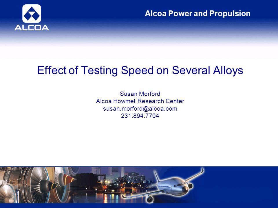 Alcoa Power and Propulsion ANOVA Summary for Significant Relationships StrainCrossheadStrain*Crosshead 17-4PH0.2% YSUTSROA CMSX-4®ROA Alloy 718 - CastUTS Alloy 718 - Wrought % Elongation, ROA Stellite 31 ® Ti-6-40.2% YSUTS, ROA