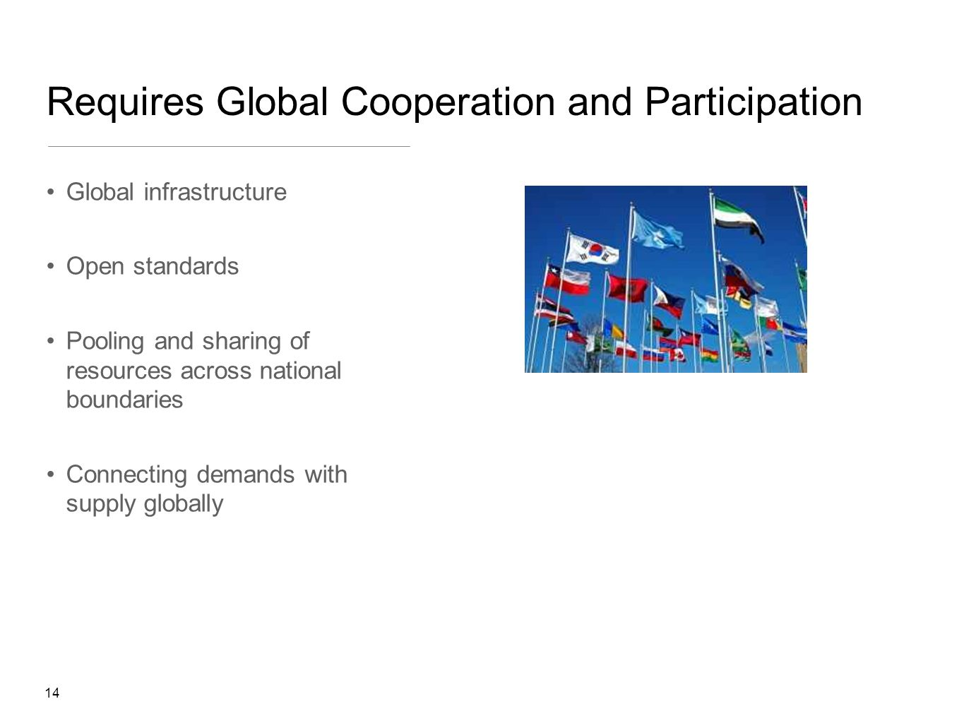 Requires Global Cooperation and Participation Global infrastructure Open standards Pooling and sharing of resources across national boundaries Connect
