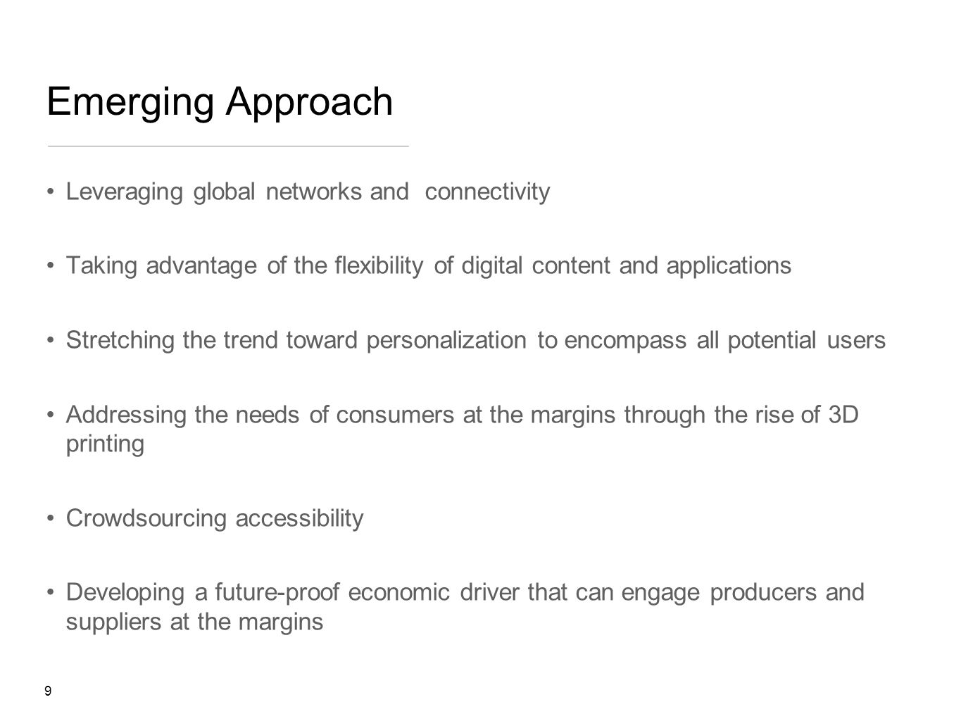 Emerging Approach Leveraging global networks and connectivity Taking advantage of the flexibility of digital content and applications Stretching the t