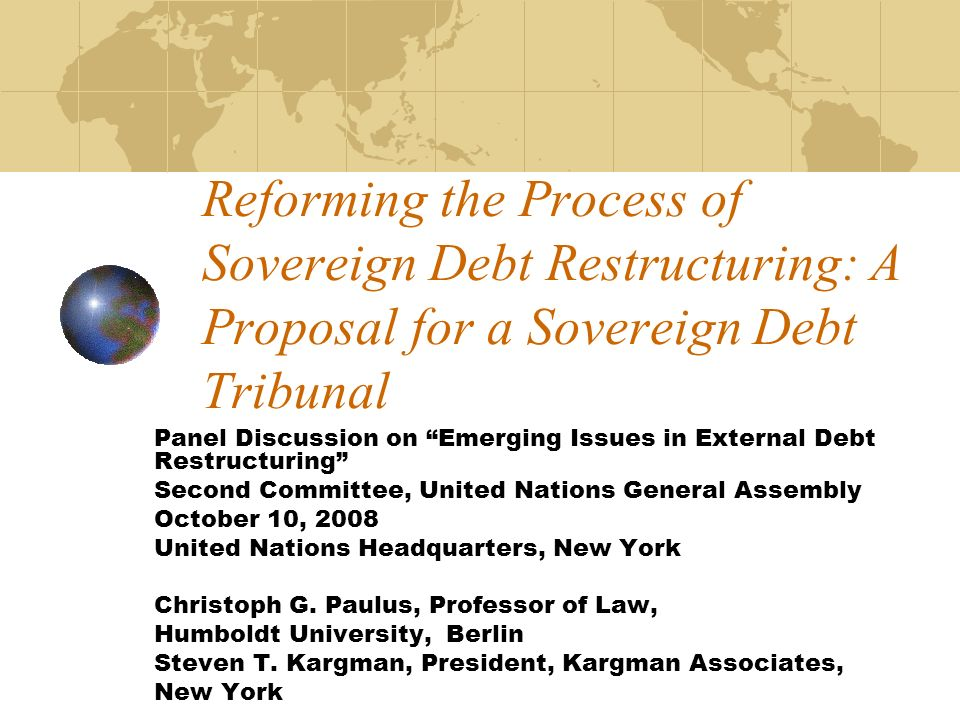 Reforming the Process of Sovereign Debt Restructuring: A Proposal for a Sovereign Debt Tribunal Panel Discussion on Emerging Issues in External Debt R
