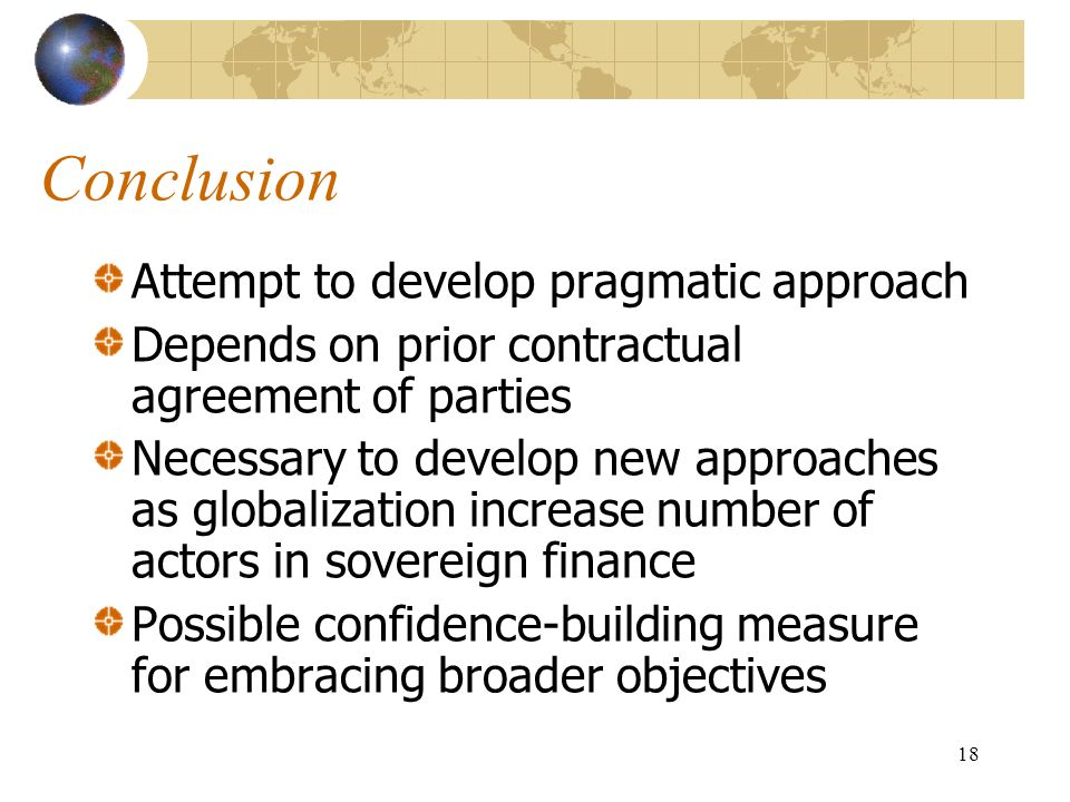 18 Conclusion Attempt to develop pragmatic approach Depends on prior contractual agreement of parties Necessary to develop new approaches as globaliza