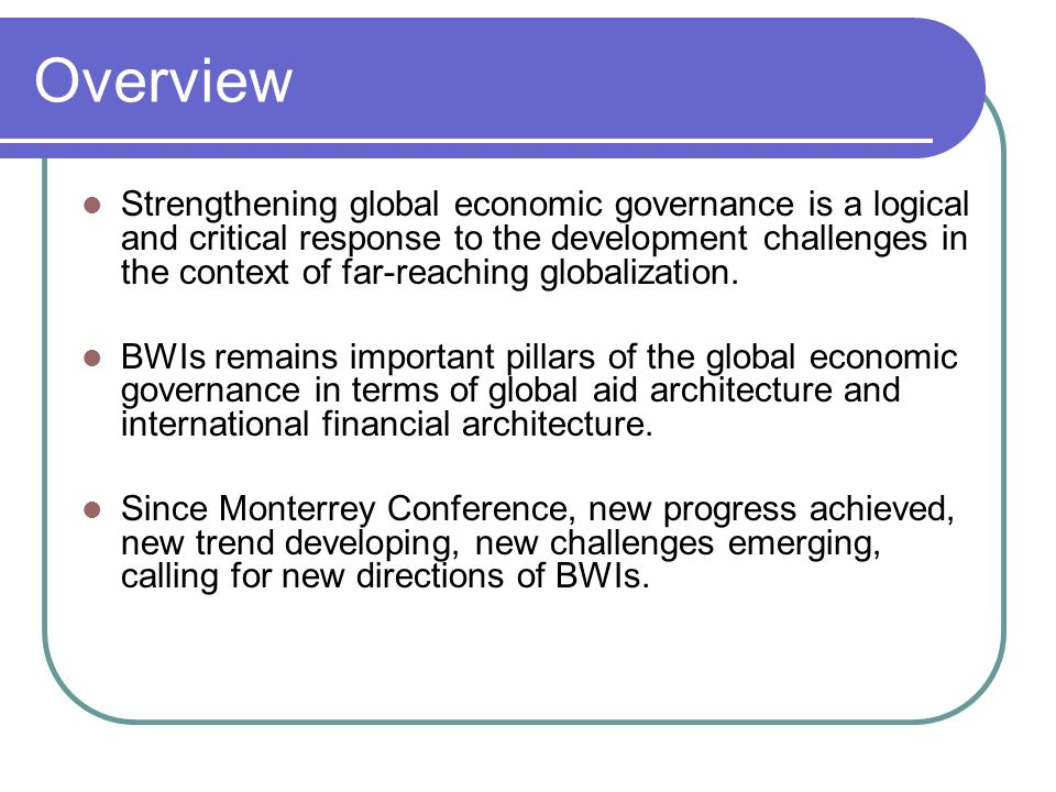 Overview Strengthening global economic governance is a logical and critical response to the development challenges in the context of far-reaching globalization.