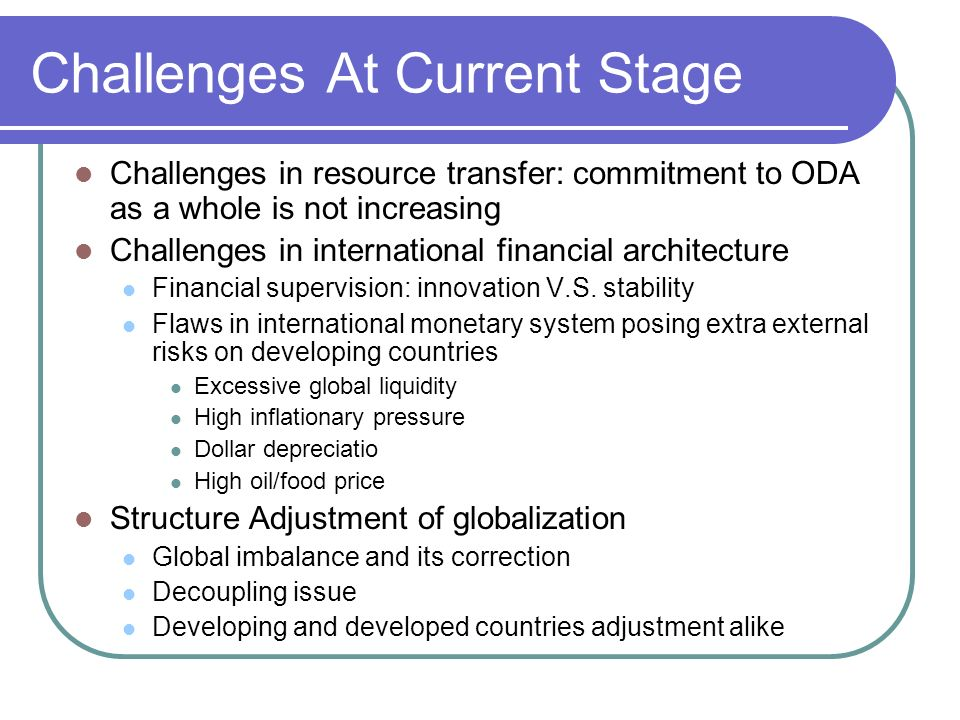 Challenges At Current Stage Challenges in resource transfer: commitment to ODA as a whole is not increasing Challenges in international financial architecture Financial supervision: innovation V.S.