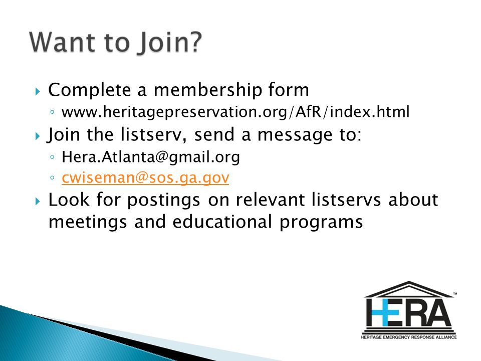 Complete a membership form www.heritagepreservation.org/AfR/index.html Join the listserv, send a message to: Hera.Atlanta@gmail.org cwiseman@sos.ga.gov Look for postings on relevant listservs about meetings and educational programs