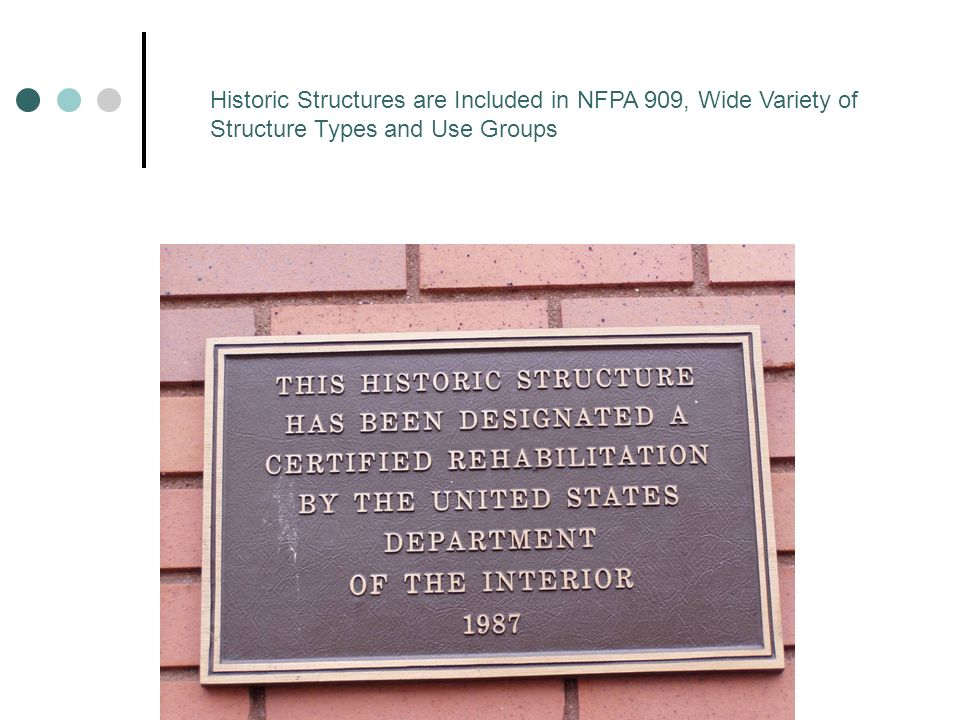 Historic Structures are Included in NFPA 909, Wide Variety of Structure Types and Use Groups
